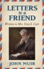 Letters to a Friend : Written to Mrs. Ezra S. Carr 1866-1879 - Book