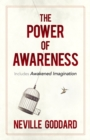 The Power of Awareness : Includes Awakened Imagination - Book