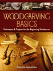 Woodcarving Basics : Techniques & Projects for the Beginning Woodcarver - Book