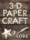 3-D Paper Craft : Create Fun Paper Cut-Outs From Simple Drawing Paper - Book