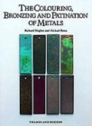 The Colouring, Bronzing and Patination of Metals : A Manual for Fine Metalworkers, Sculptors and Designers - Book
