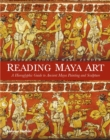 Reading Maya Art : A Hieroglyphic Guide to Ancient Maya Painting and Sculpture - Book