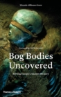 Bog Bodies Uncovered : Solving Europe's Ancient Mystery - Book