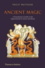 Ancient Magic : A Practitioner's Guide to the Supernatural in Greece and Rome - Book