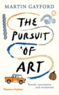 The Pursuit of Art : Travels, Encounters and Revelations - Book