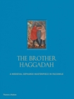 The Brother Haggadah : A Medieval Sephardi Masterpiece in Facsimile - Book
