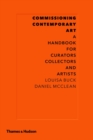 Commissioning Contemporary Art : A Handbook for Curators, Collectors and Artists - Book
