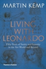 Living with Leonardo : Fifty Years of Sanity and Insanity in the Art World and Beyond - Book