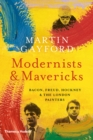 Modernists and Mavericks : Bacon, Freud, Hockney and the London Painters 1945-70 - Book