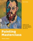 Painting Masterclass : Creative Techniques of 100 Great Artists - Book