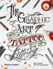The Graphic Art of Tattoo Lettering : A Visual Guide to Contemporary Styles and Designs - Book
