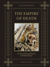 The Empire of Death : A Cultural History of Ossuaries and Charnel Houses - Book