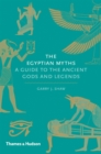 The Egyptian Myths : A Guide to the Ancient Gods and Legends - Book