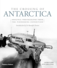 The Crossing of Antarctica : Original Photographs from the Epic Journey that Fulfilled Shackleton's Dream - Book