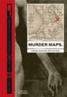 Murder Maps : Crime Scenes Revisited; Phrenology to Fingerprint 1811-1911 - Book