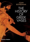 The History of Greek Vases : Potters, Painters and Pictures - Book