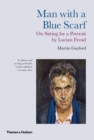 Man with a Blue Scarf : On Sitting for a Portrait by Lucian Freud - Book