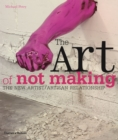 The Art of Not Making : The New Artist / Artisan Relationship - Book