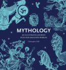 Mythology : An Illustrated Journey into Our Imagined Worlds - Book