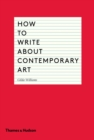 How to Write About Contemporary Art - Book