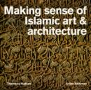 Making Sense of Islamic Art & Architecture - Book