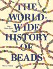 The Worldwide History of Beads : Ancient . Ethnic . Contemporary - Book