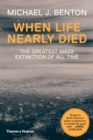 When Life Nearly Died : The Greatest Mass Extinction of All Time - Book