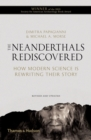 The Neanderthals Rediscovered : How Modern Science is Rewriting Their Story - Book