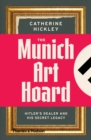 The Munich Art Hoard : Hitler's Dealer and His Secret Legacy - Book