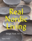 Real Nordic Living : Design. Food. Art. Travel. - Book