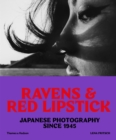 Ravens & Red Lipstick : Japanese Photography Since 1945 - Book