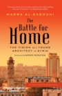 The Battle for Home : Memoir of a Syrian Architect - Book