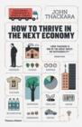 How to Thrive in the Next Economy : Designing Tomorrow's World Today - Book