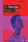 Is Gender Fluid? : A primer for the 21st century - Book