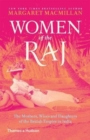 Women of the Raj : The Mothers, Wives and Daughters of the British Empire in India - Book
