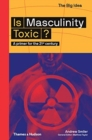 Is Masculinity Toxic? : A primer for the 21st century - Book
