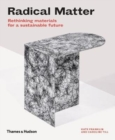 Radical Matter : Rethinking Materials for a Sustainable Future - Book
