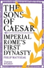The Sons of Caesar : Imperial Rome's First Dynasty - Book