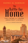 The Battle for Home: Memoir of a Syrian Architect - Book