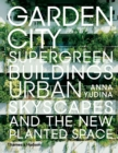 Garden City : Supergreen Buildings, Urban Skyscapes and the New Planted Space - Book