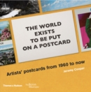 The World Exists to be put on a Postcard : Artists' Postcards from 1960 to Now - Book