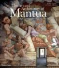 The Art and Architecture of Mantua : Eight Centuries of Patronage and Collecting - Book