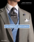 The Perfect Gentleman : The Pursuit of Timeless Elegance and Style in London - Book