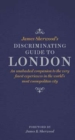 James Sherwood's Discriminating Guide to London : An unabashed companion to the very finest experiences in the world's most cosmopolitan city - Book