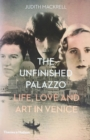 The Unfinished Palazzo : Life, Love and Art in Venice - Book