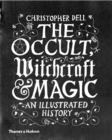 The Occult, Witchcraft & Magic : An Illustrated History - Book