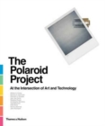 The Polaroid Project : At the Intersection of Art and Technology - Book