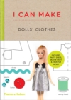 I Can Make Dolls' Clothes : Easy-to-follow patterns to make clothes and accessories for your favourite doll - Book