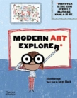 Modern Art Explorer : Modern Art Explorer: Discover the stories behind artworks by Matisse, Kahlo and more... - Book