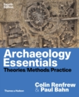 Archaeology Essentials : Theories, Methods and Practice - eBook